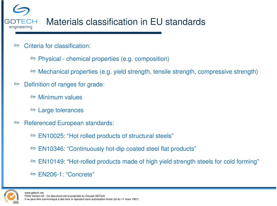 yield strength, tensile strength, compressive strength) Definition of ranges for grade: Minimum values Large tolerances