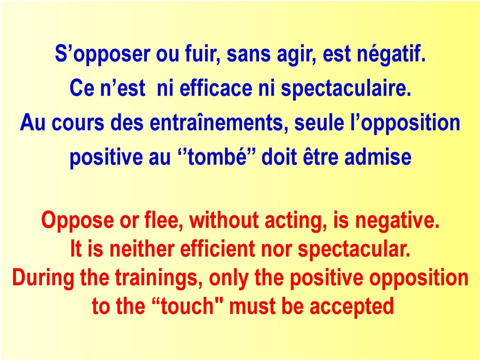Oppose or flee, without acting, is negative.