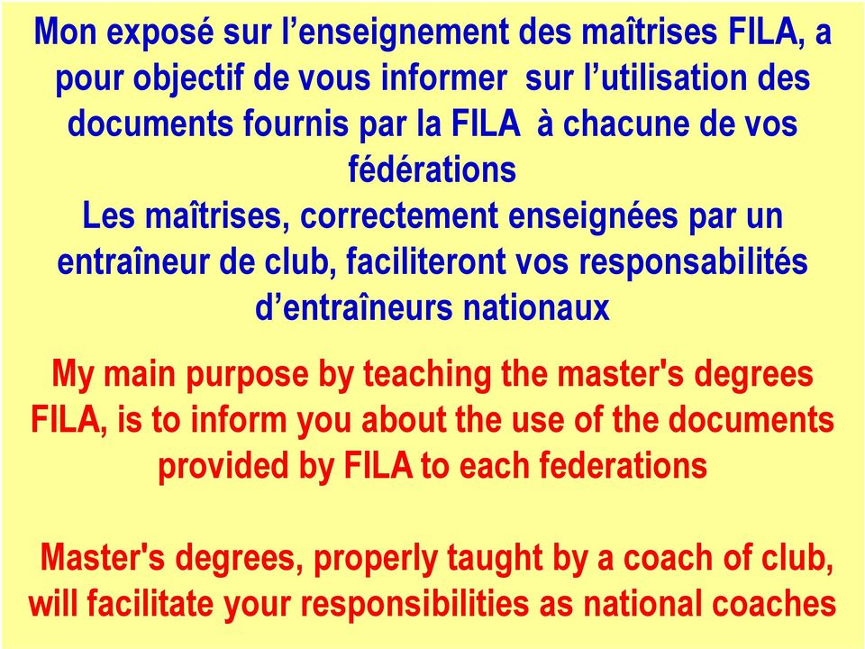 entraîneurs nationaux My main purpose by teaching the master's degrees FILA, is to inform you about the use of the documents provided