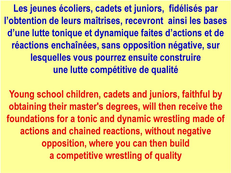 qualité Young school children, cadets and juniors, faithful by obtaining their master's degrees, will then receive the foundations for a tonic
