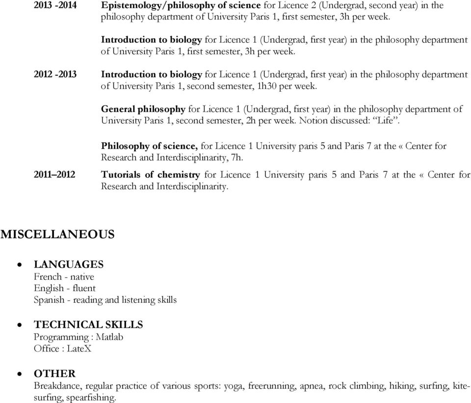 2012-2013 Introduction to biology for Licence 1 (Undergrad, first year) in the philosophy department of University Paris 1, second semester, 1h30 per week.