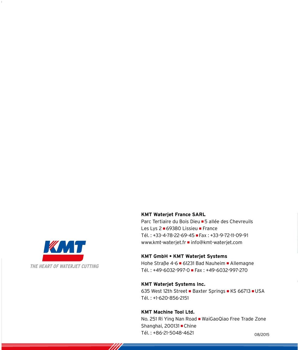 com THE HEART OF WATERJET CUTTING KMT GmbH KMT Waterjet Systems Hohe Straße 4-6 61231 Bad Nauheim Allemagne Tél.
