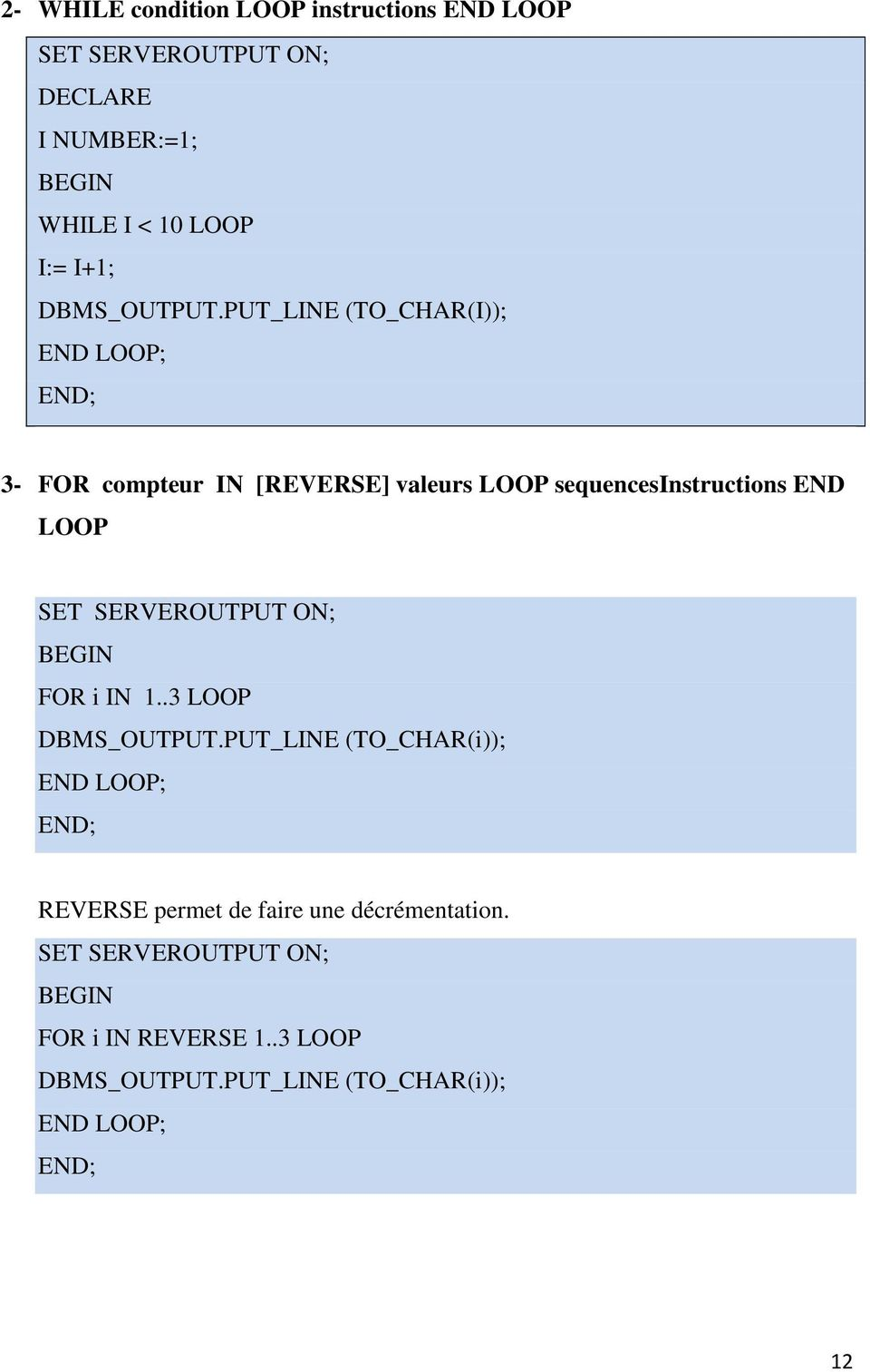 PUT_LINE (TO_CHAR(I)); END LOOP; 3- FOR compteur IN [REVERSE] valeurs LOOP sequencesinstructions END LOOP SET
