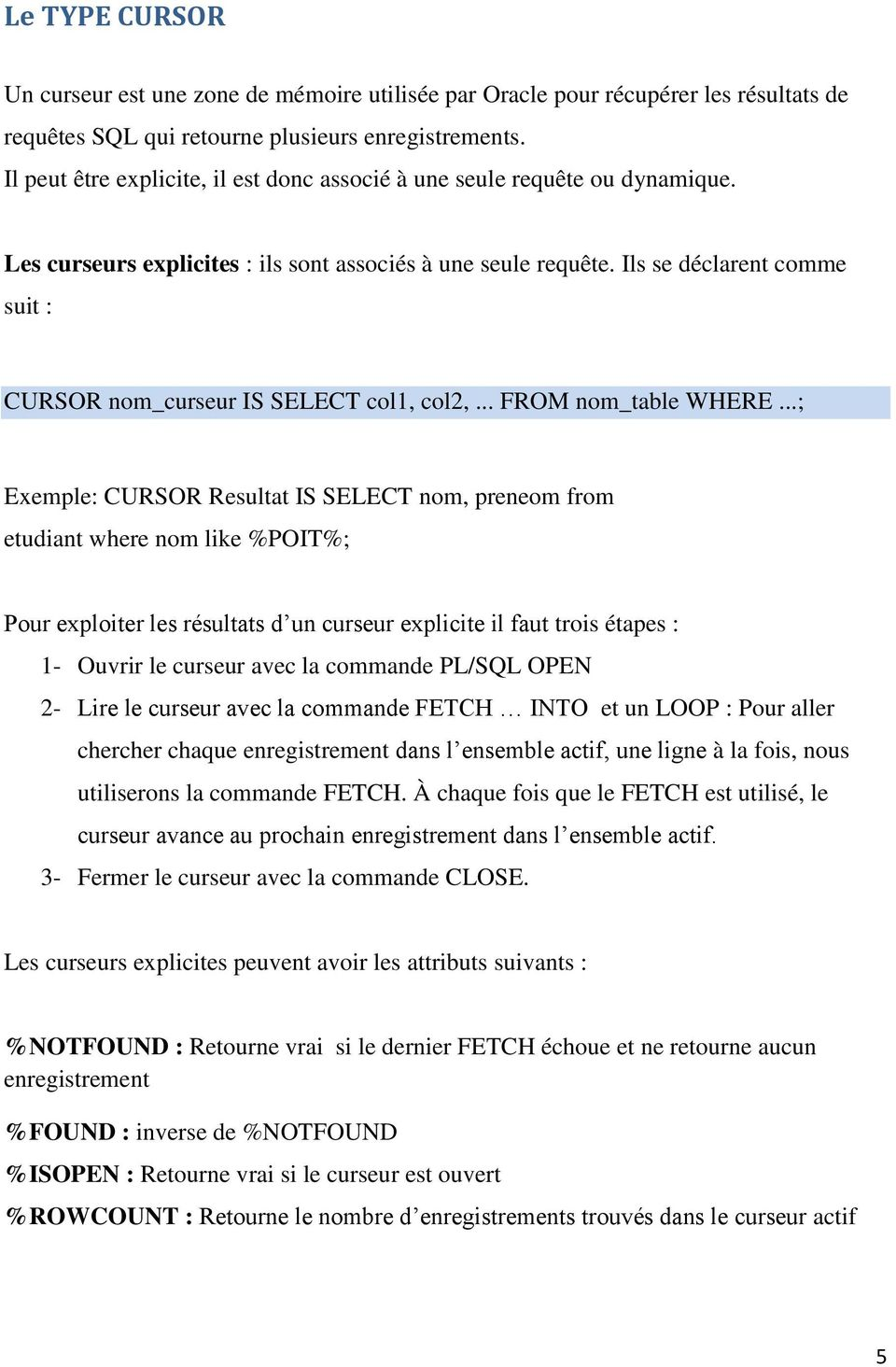 Ils se déclarent comme suit : CURSOR nom_curseur IS SELECT col1, col2,... FROM nom_table WHERE.