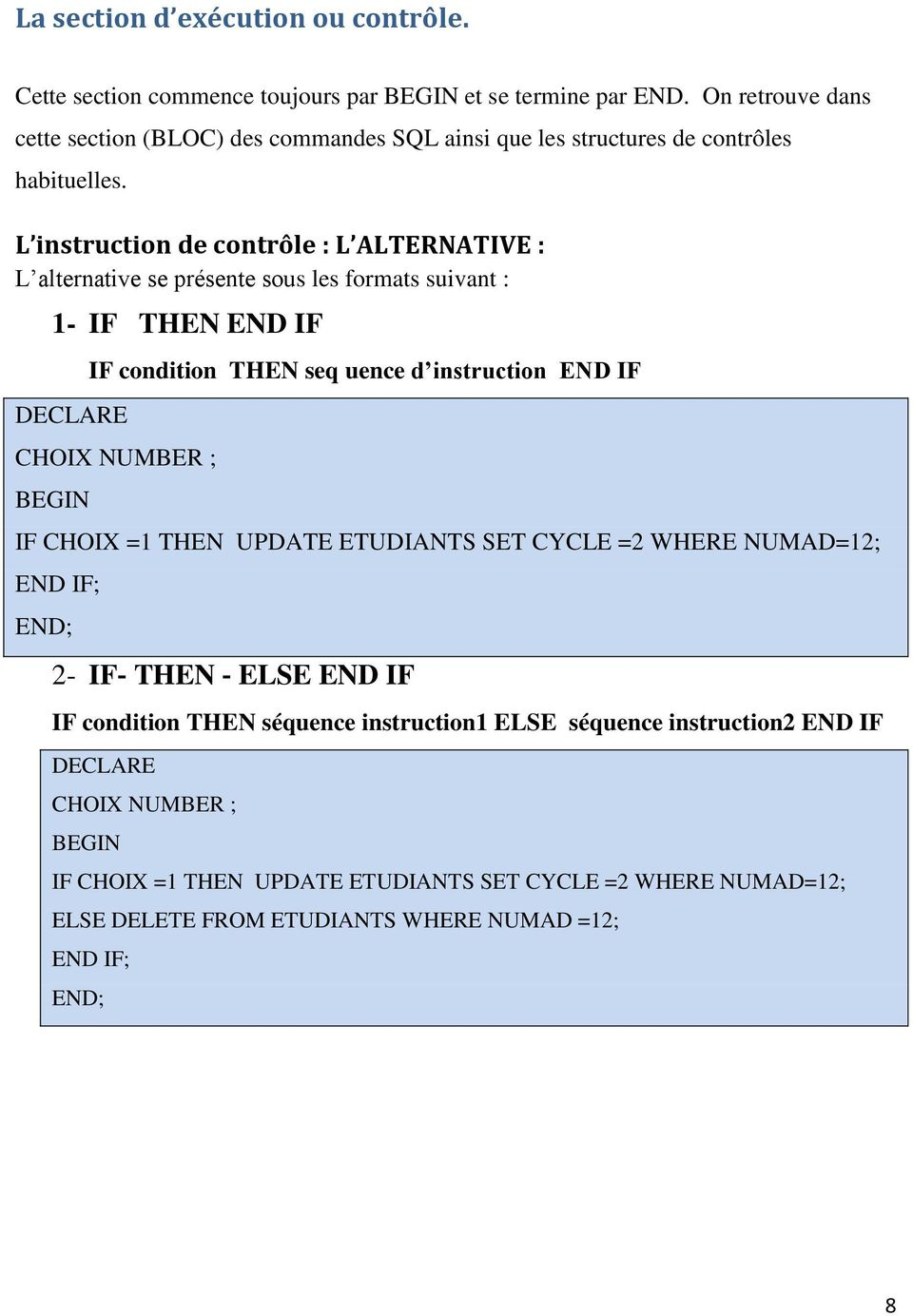 L instruction de contrôle : L ALTERNATIVE : L alternative se présente sous les formats suivant : 1- IF THEN END IF DECLARE IF condition THEN seq uence d instruction END IF