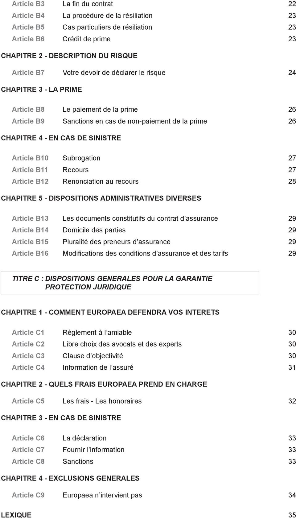 B10 Subrogation 27 Article B11 Recours 27 Article B12 Renonciation au recours 28 CHAPITRE 5 - DISPOSITIONS ADMINISTRATIVES DIVERSES Article B13 Les documents constitutifs du contrat d assurance 29