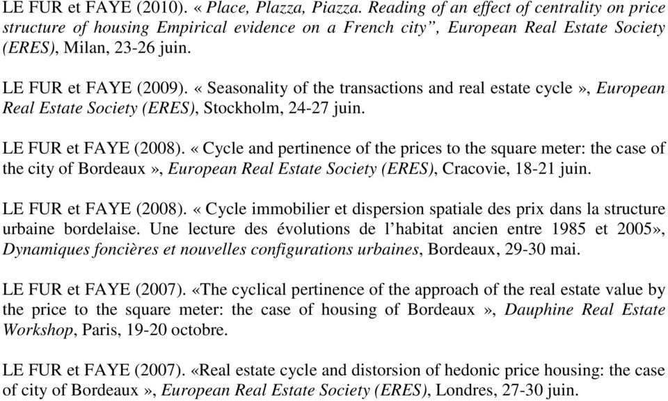 «Seasonality of the transactions and real estate cycle», European Real Estate Society (ERES), Stockholm, 24-27 juin. LE FUR et FAYE (2008).