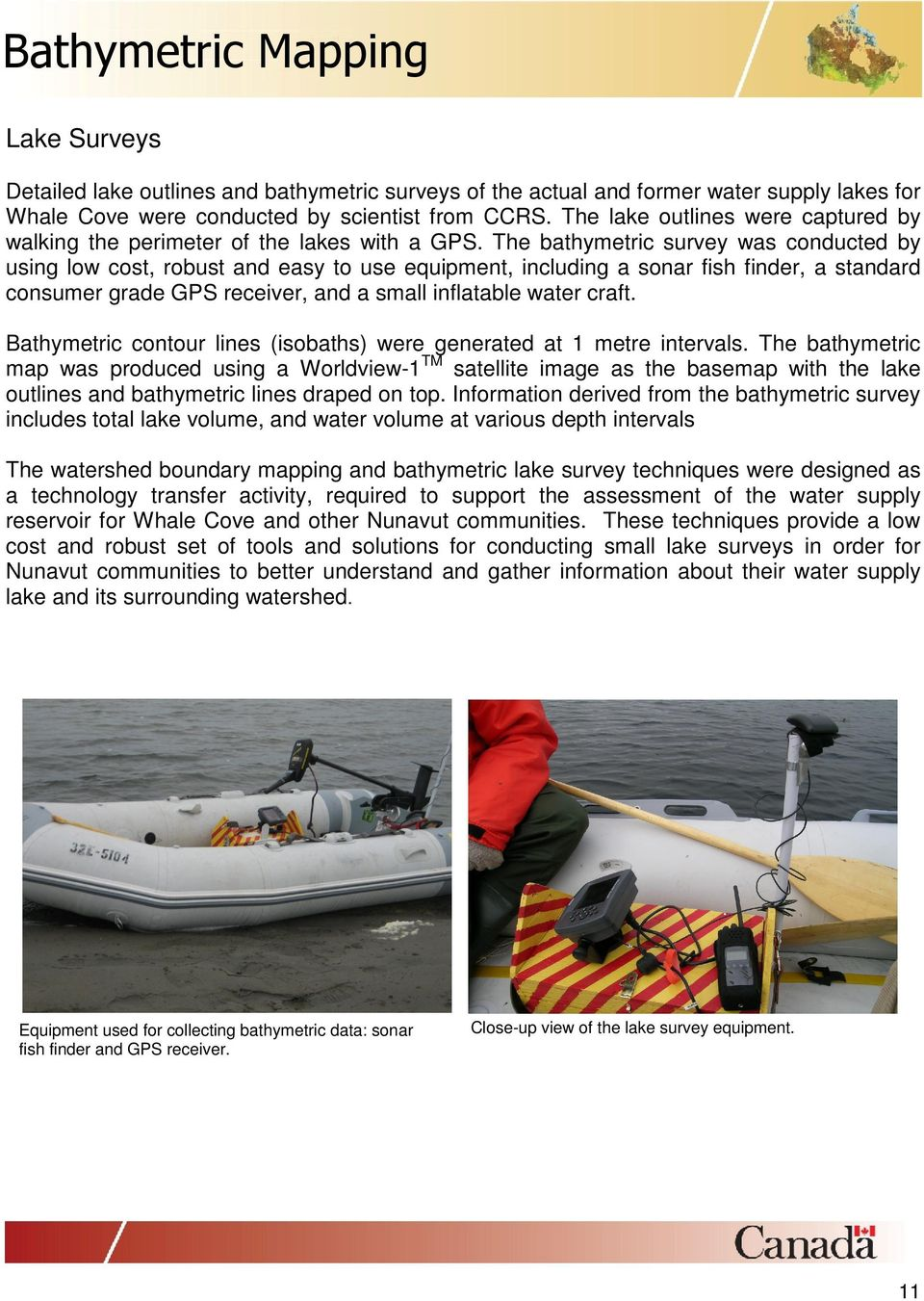 The bathymetric survey was conducted by using low cost, robust and easy to use equipment, including a sonar fish finder, a standard consumer grade GPS receiver, and a small inflatable water craft.