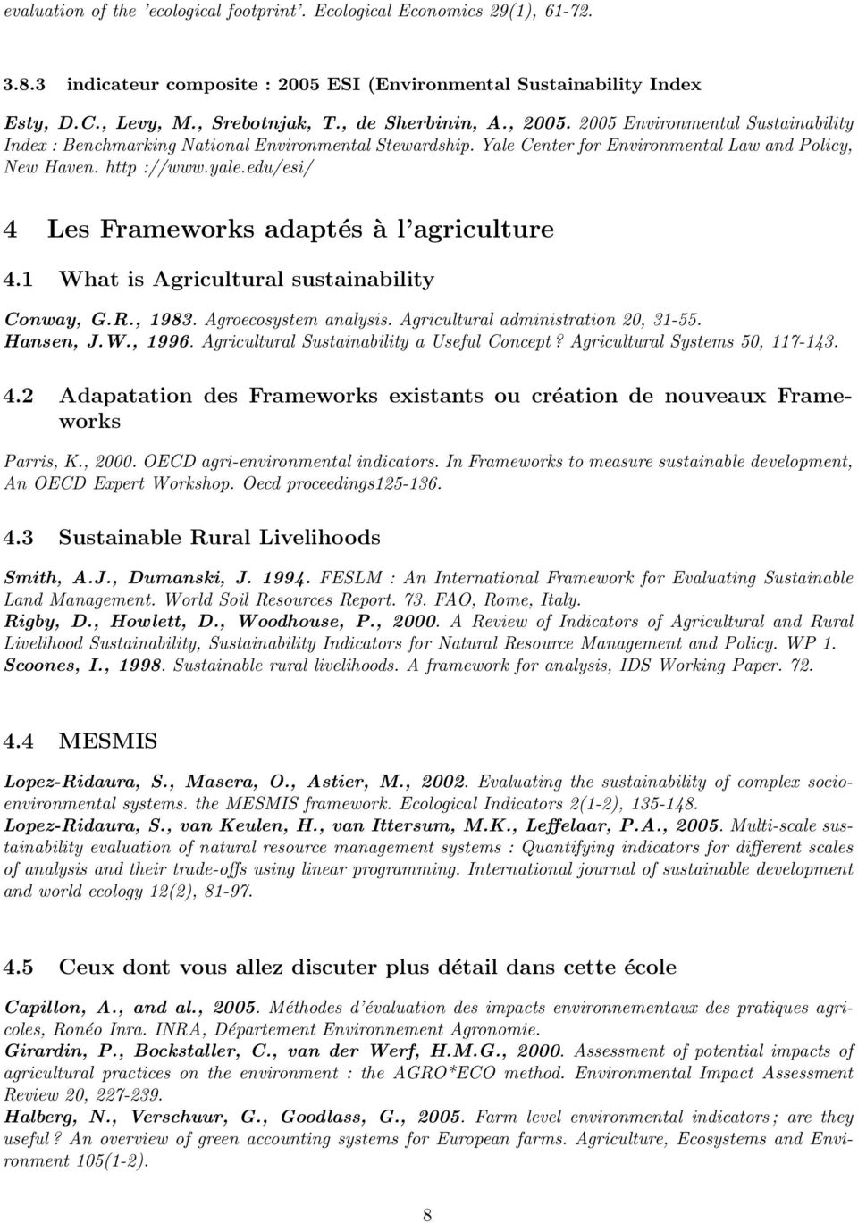 edu/esi/ 4 Les Frameworks adaptés à l agriculture 4.1 What is Agricultural sustainability Conway, G.R., 1983. Agroecosystem analysis. Agricultural administration 20, 31-55. Hansen, J.W., 1996.