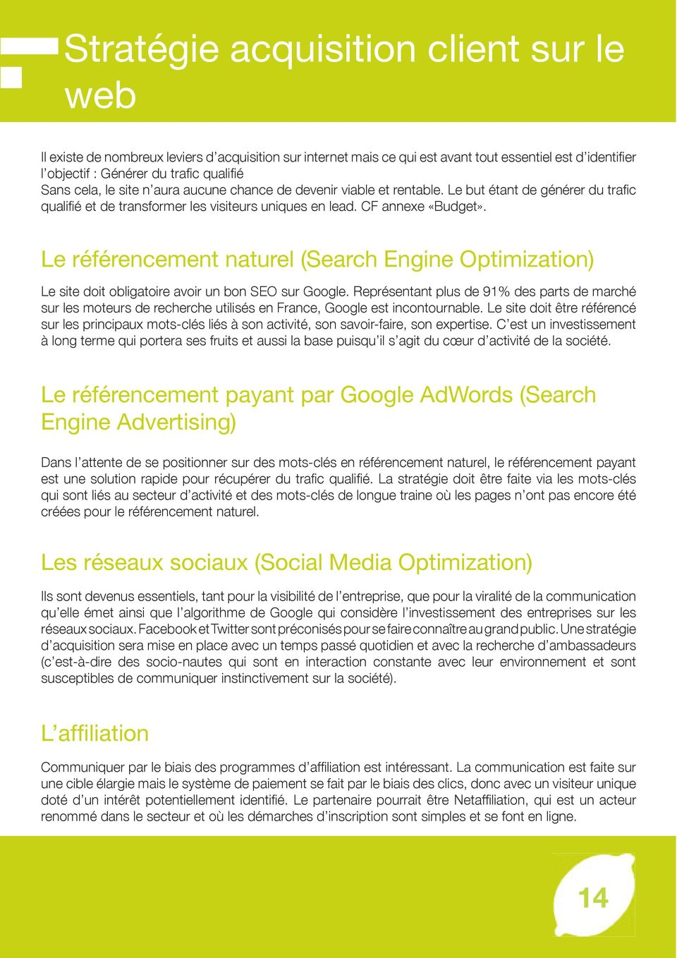 Le référencement naturel (Search Engine Optimization) Le site doit obligatoire avoir un bon SEO sur Google.