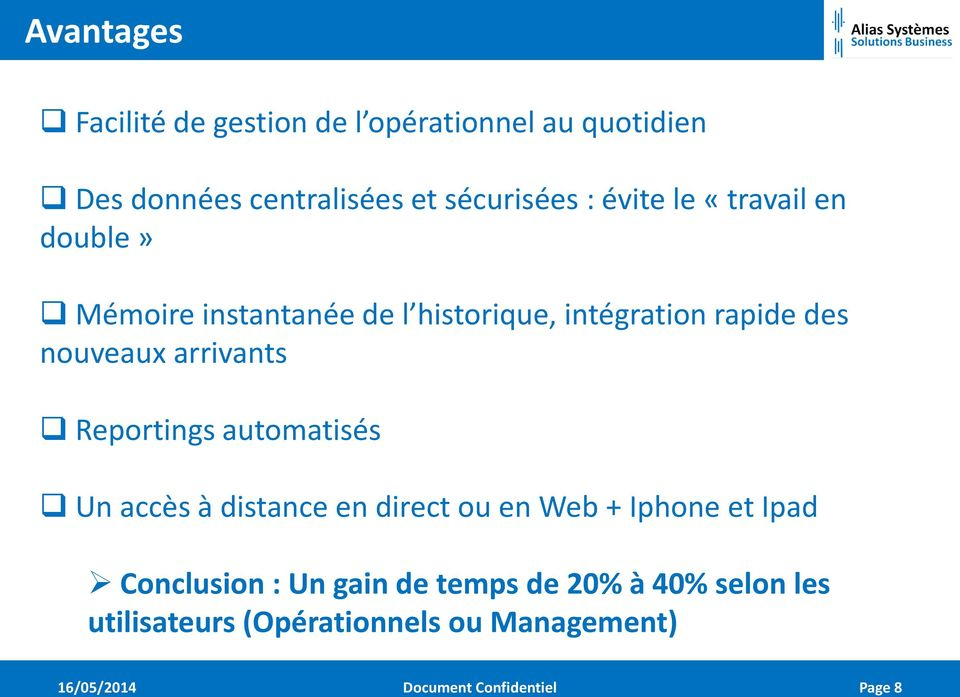 arrivants Reportings automatisés Un accès à distance en direct ou en Web + Iphone et Ipad Conclusion : Un