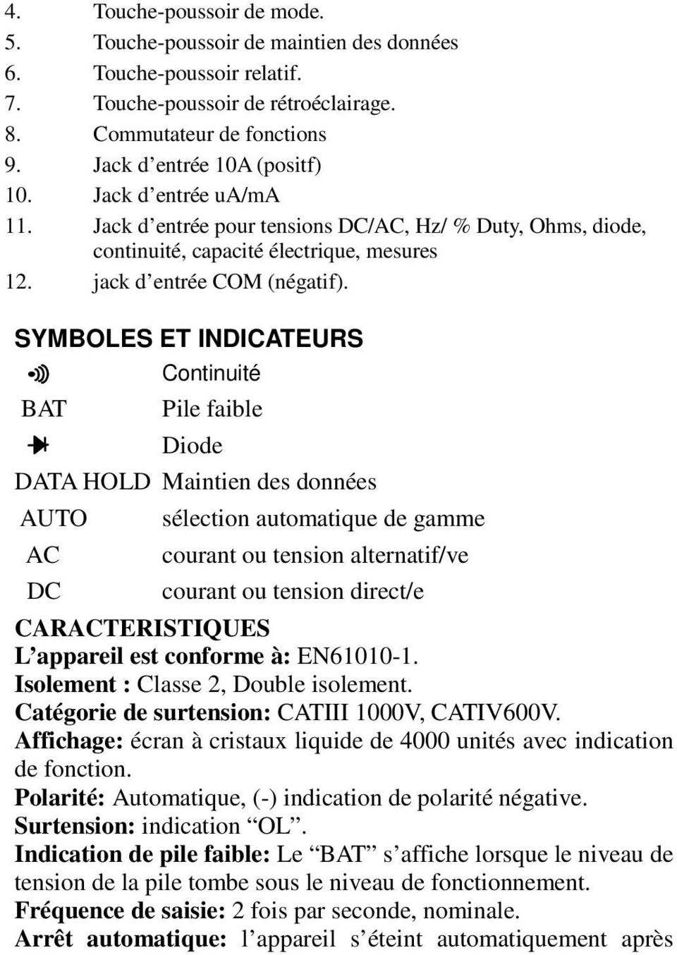 SYMBOLES ET INDICATEURS BAT Continuité Pile faible Diode DATA HOLD Maintien des données AUTO AC DC sélection automatique de gamme courant ou tension alternatif/ve courant ou tension direct/e