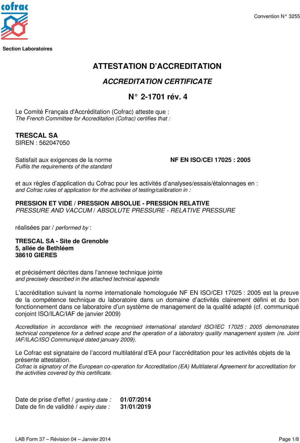 ISO/CEI 17025 : 2005 Fulfils the requirements of the standard et aux règles d application du Cofrac pour les activités d analyses/essais/s en : and Cofrac rules of application for the activities of