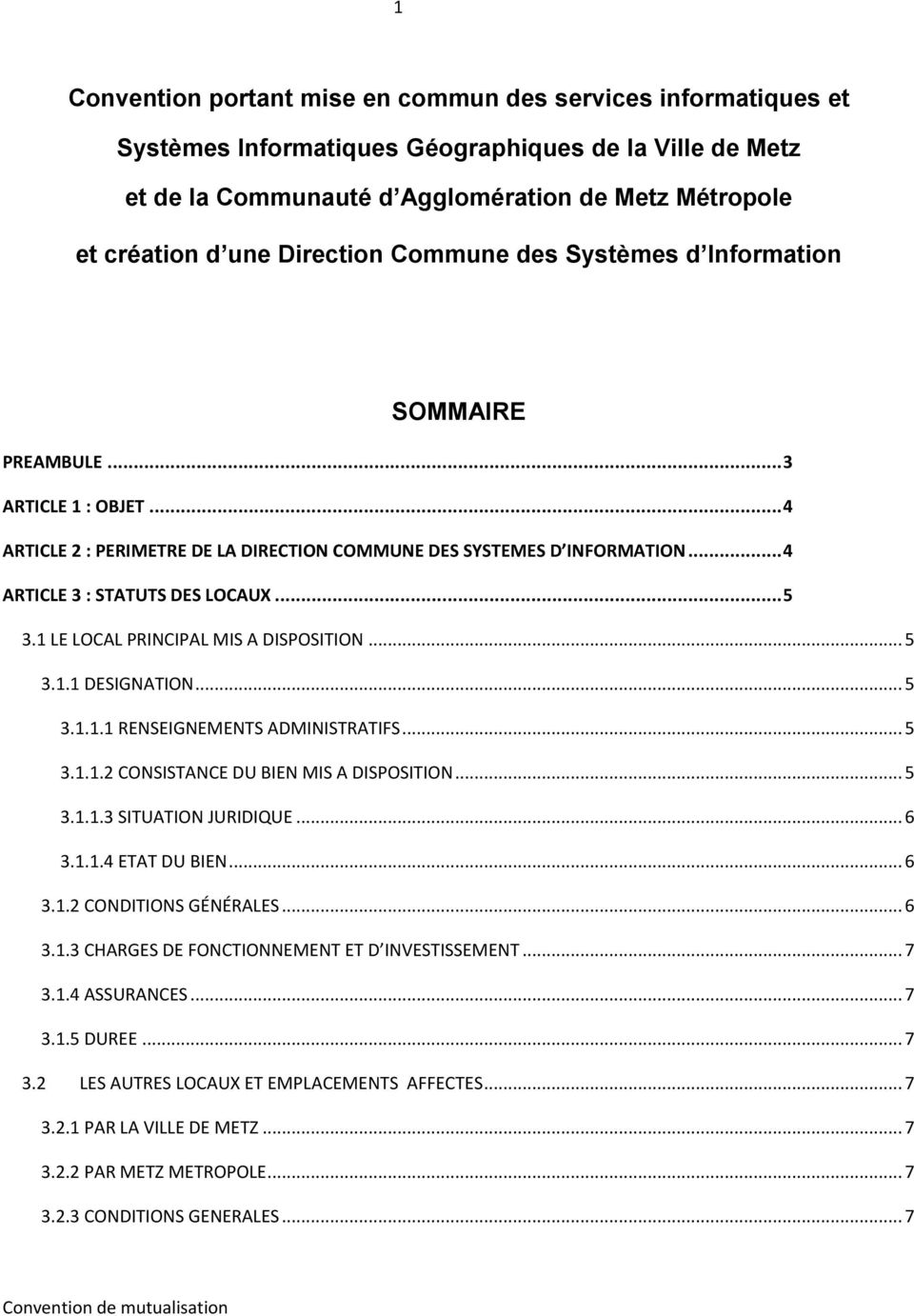 .. 5 3.1 LE LOCAL PRINCIPAL MIS A DISPOSITION... 5 3.1.1 DESIGNATION... 5 3.1.1.1 RENSEIGNEMENTS ADMINISTRATIFS... 5 3.1.1.2 CONSISTANCE DU BIEN MIS A DISPOSITION... 5 3.1.1.3 SITUATION JURIDIQUE.