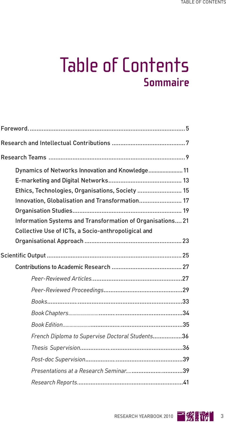 .. 19 Information Systems and Transformation of Organisations... 21 Collective Use of ICTs, a Socio-anthropoligical and Organisational Approach... 23 Scientific Output.