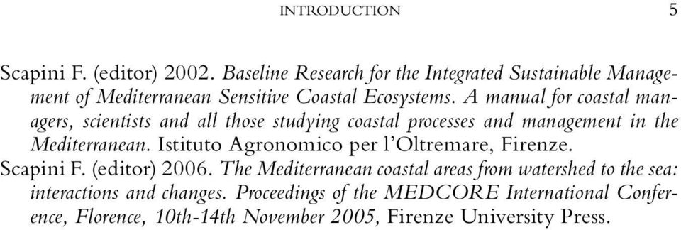 A manual for coastal managers, scientists and all those studying coastal processes and management in the Mediterranean.