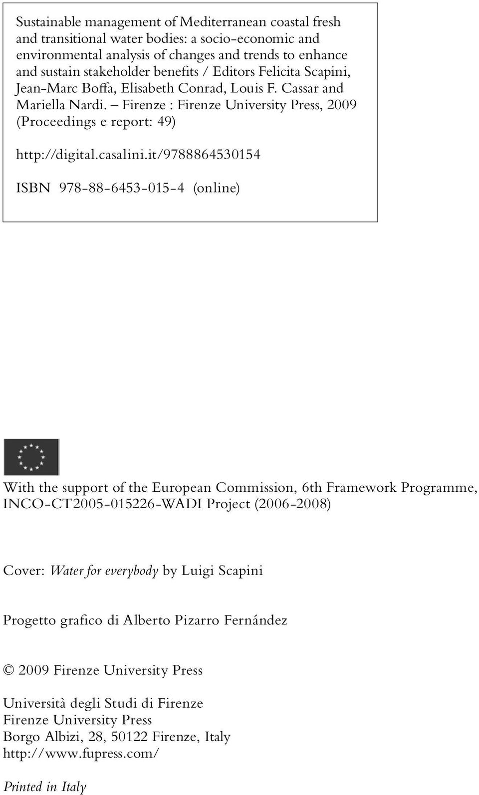 it/9788864530154 ISBN 978-88-6453-015-4 (online) With the support of the European Commission, 6th Framework Programme, INCO-CT2005-015226-WADI Project (2006-2008) Cover: Water for everybody by Luigi