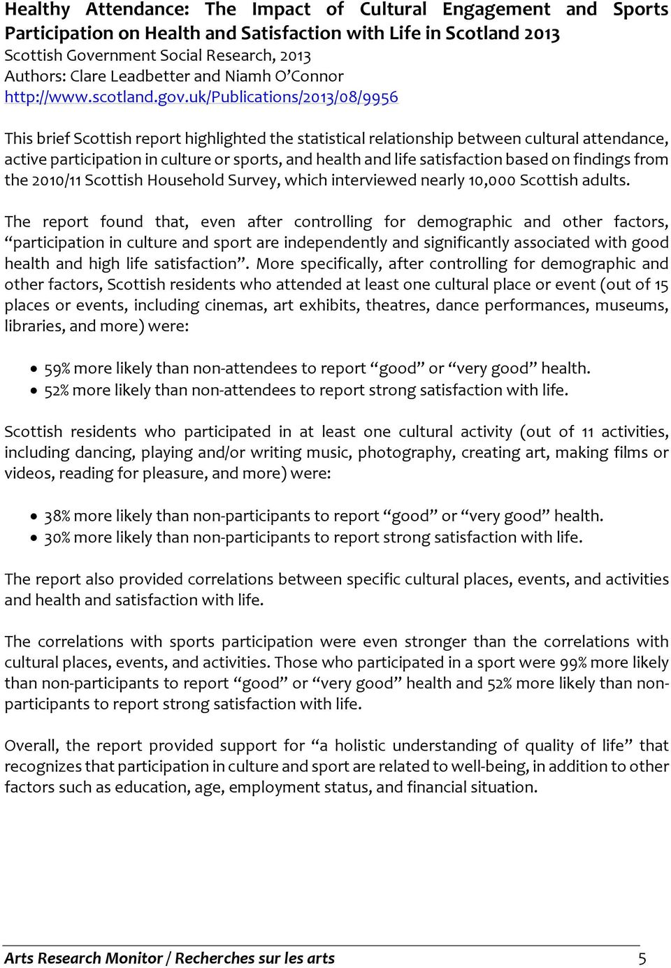 uk/publications/2013/08/9956 This brief Scottish report highlighted the statistical relationship between cultural attendance, active participation in culture or sports, and health and life
