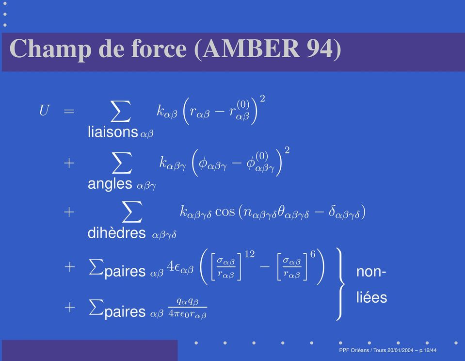 ) dihèdres αβγδ + paires αβ 4ǫ αβ + paires αβ q α q β 4πǫ 0 r αβ ( [σαβ