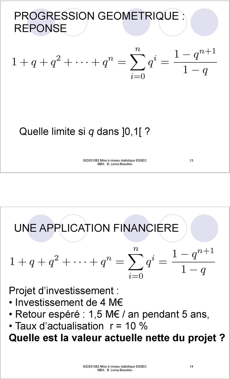 13 UNE APPLICATION FINANCIERE 1+q + q 2 + + q n = i=0 q i = 1 qn+1 1 q Projet d