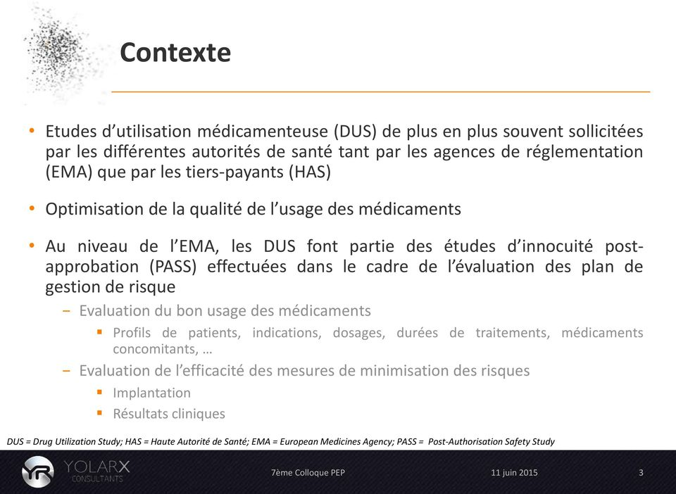 évaluation des plan de gestion de risque Evaluation du bon usage des médicaments Profils de patients, indications, dosages, durées de traitements, médicaments concomitants, Evaluation de l