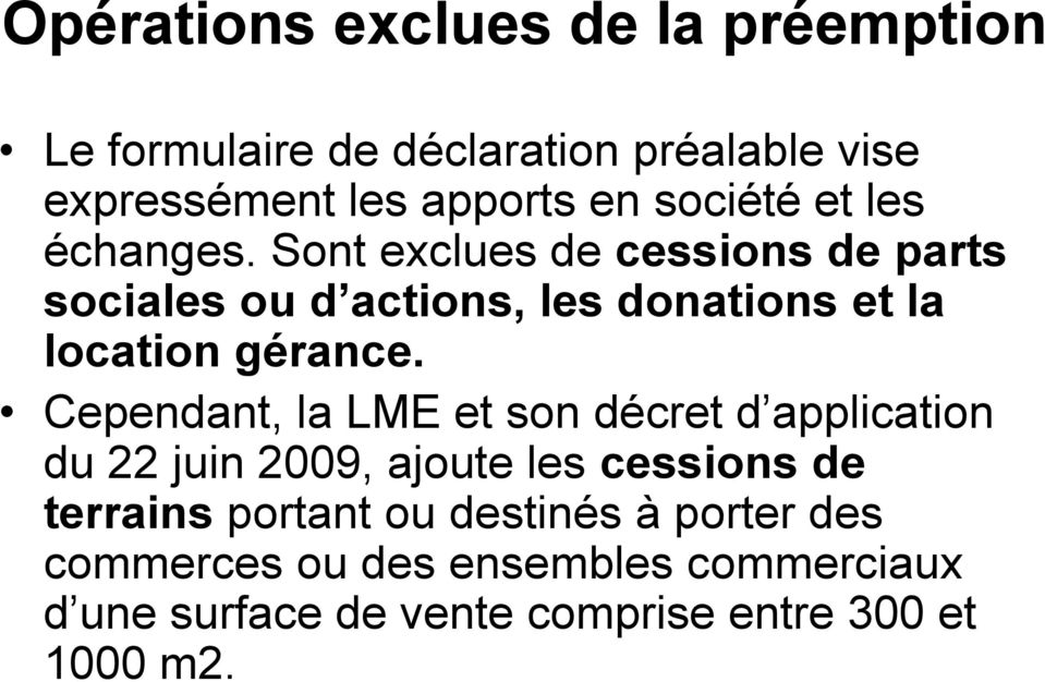 Sont exclues de cessions de parts sociales ou d actions, les donations et la location gérance.