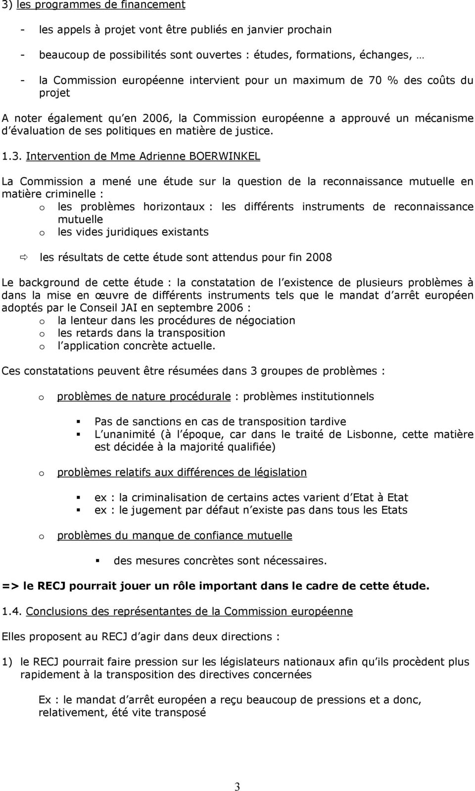 Intervention de Mme Adrienne BOERWINKEL La Commission a mené une étude sur la question de la reconnaissance mutuelle en matière criminelle : o les problèmes horizontaux : les différents instruments
