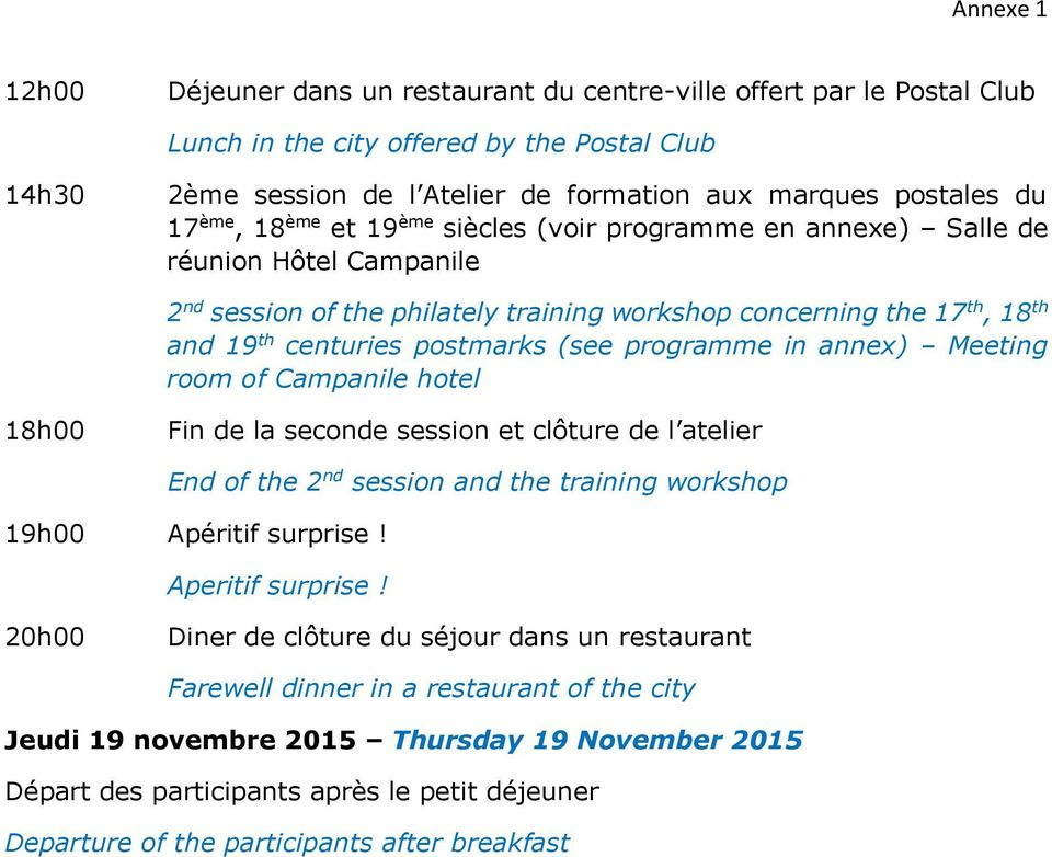 (see programme in annex) Meeting room of Campanile hotel Fin de la seconde session et clôture de l atelier End of the 2 nd session and the training workshop 19h00 Apéritif surprise! Aperitif surprise!