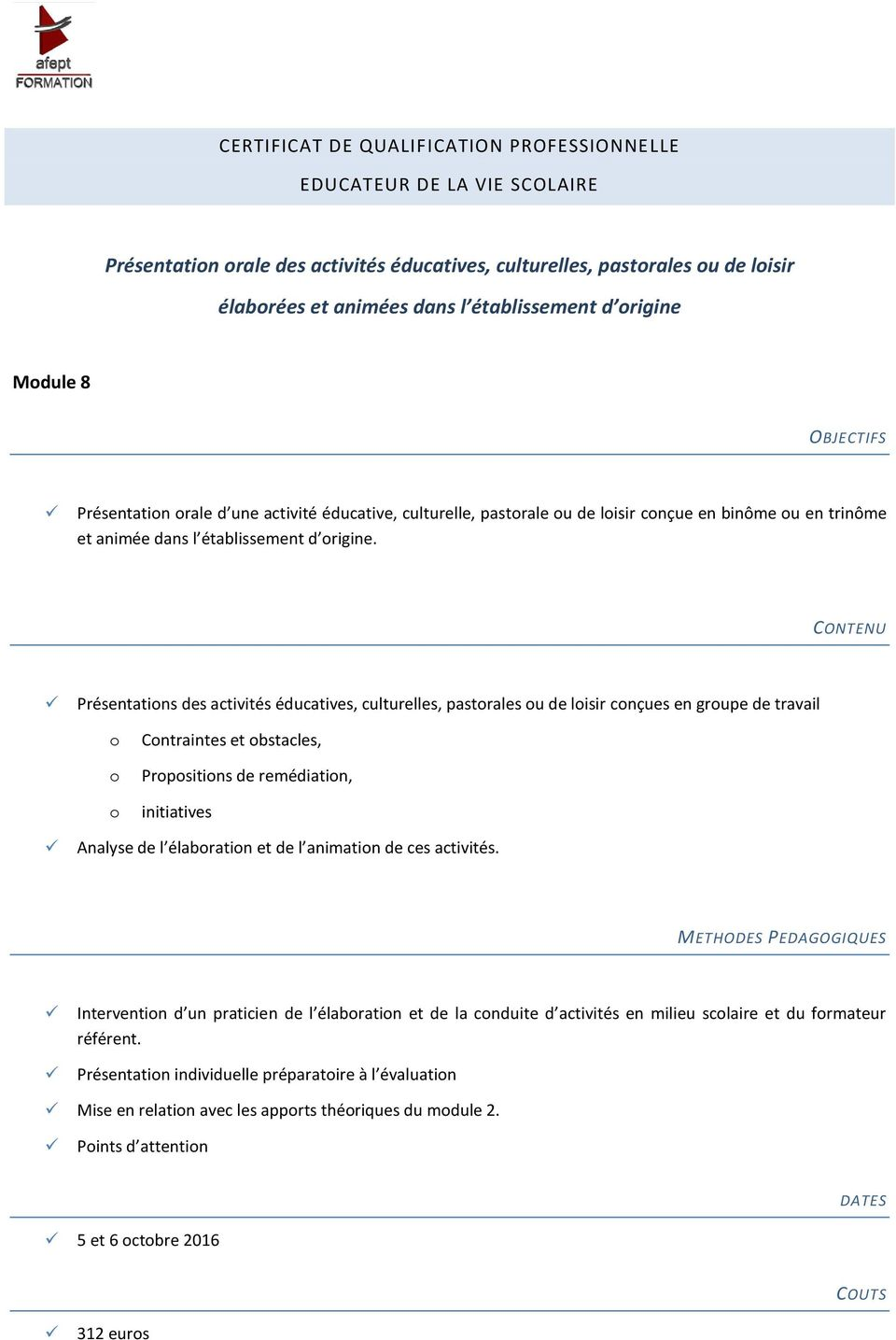 Présentations des activités éducatives, culturelles, pastorales ou de loisir conçues en groupe de travail o o o Contraintes et obstacles, Propositions de remédiation, initiatives Analyse de l