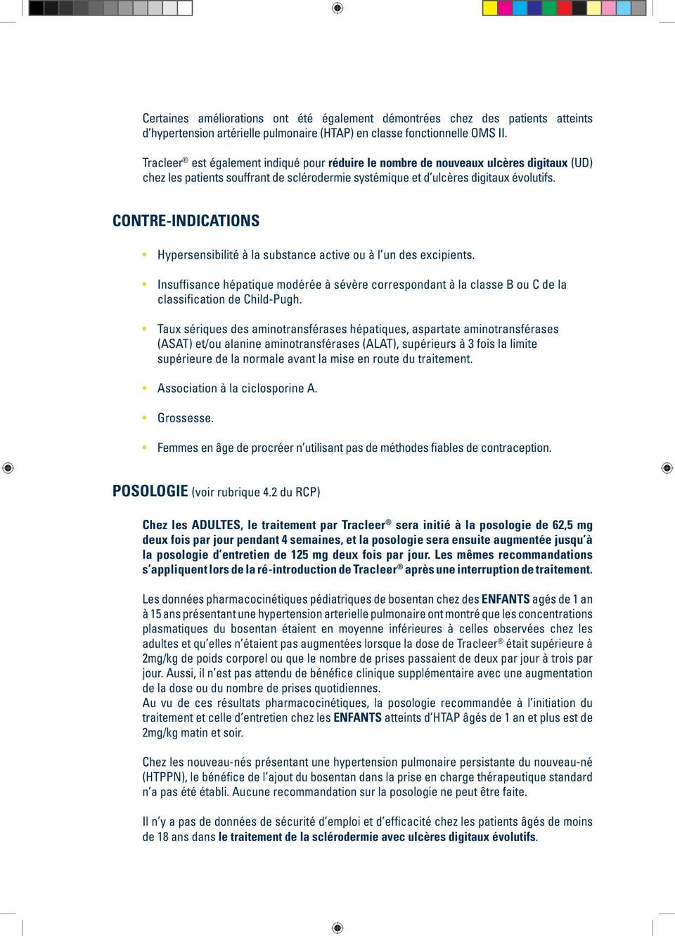 CONTRE-INDICATIONS Hypersensibilité à la substance active ou à l un des excipients. Insuffisance hépatique modérée à sévère correspondant à la classe B ou C de la classification de Child-Pugh.