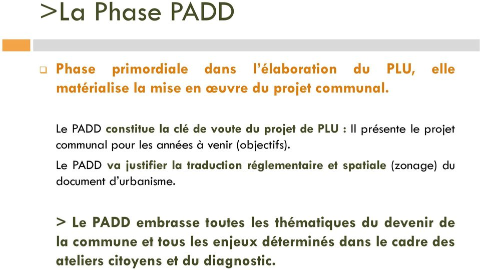 Le PADD va justifier la traduction réglementaire et spatiale (zonage) du document d urbanisme.