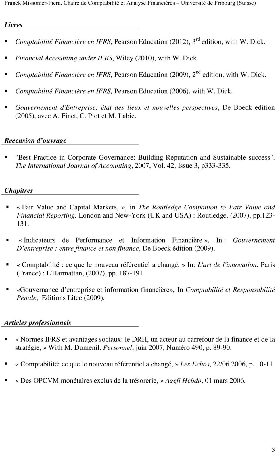 "Finet, C. Piot et M. Labie. Recension d ouvrage ""Best Practice in Corporate Governance: Building Reputation and Sustainable success"". The International Journal of Accounting, 2007, Vol."