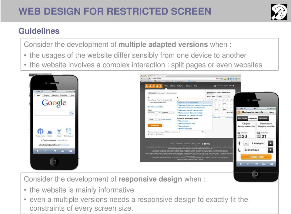 split pages or even websites Consider the development of responsive design when : the website is mainly