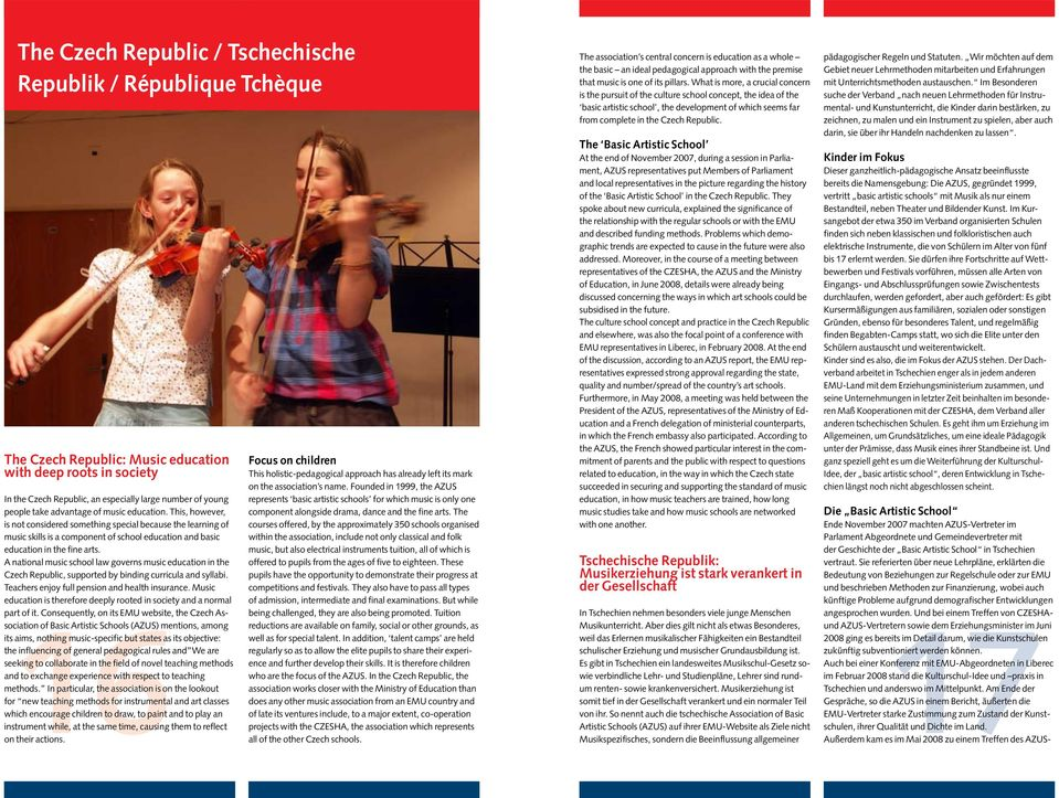 A national music school law governs music education in the Czech Republic, supported by binding curricula and syllabi. Teachers enjoy full pension and health insurance.