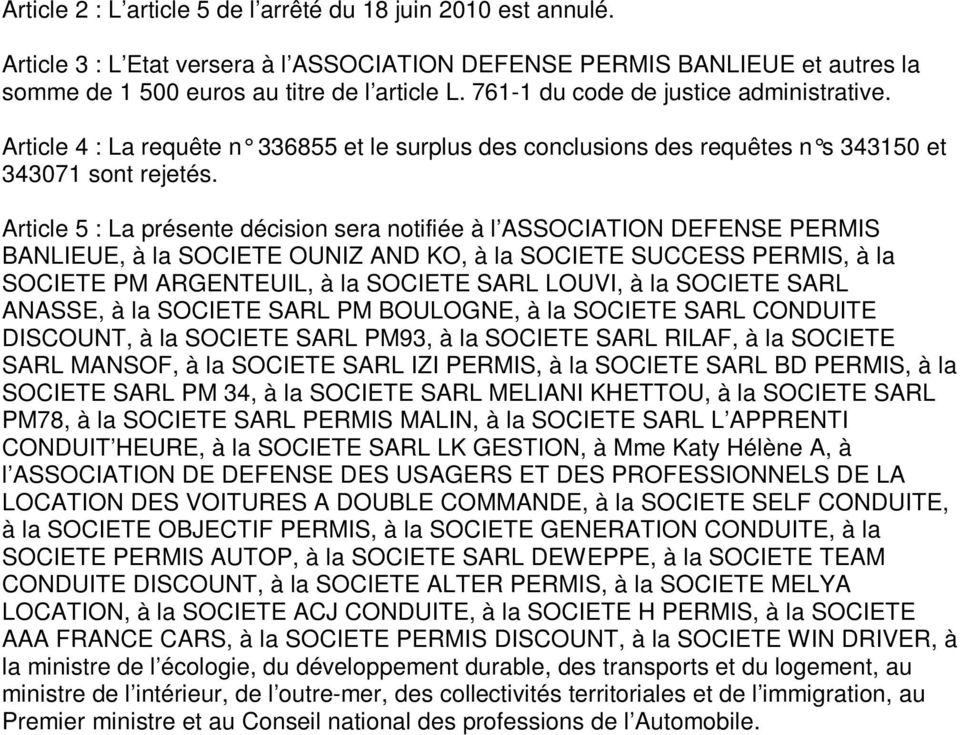 Article 5 : La présente décision sera notifiée à l ASSOCIATION DEFENSE PERMIS BANLIEUE, à la SOCIETE OUNIZ AND KO, à la SOCIETE SUCCESS PERMIS, à la SOCIETE PM ARGENTEUIL, à la SOCIETE SARL LOUVI, à