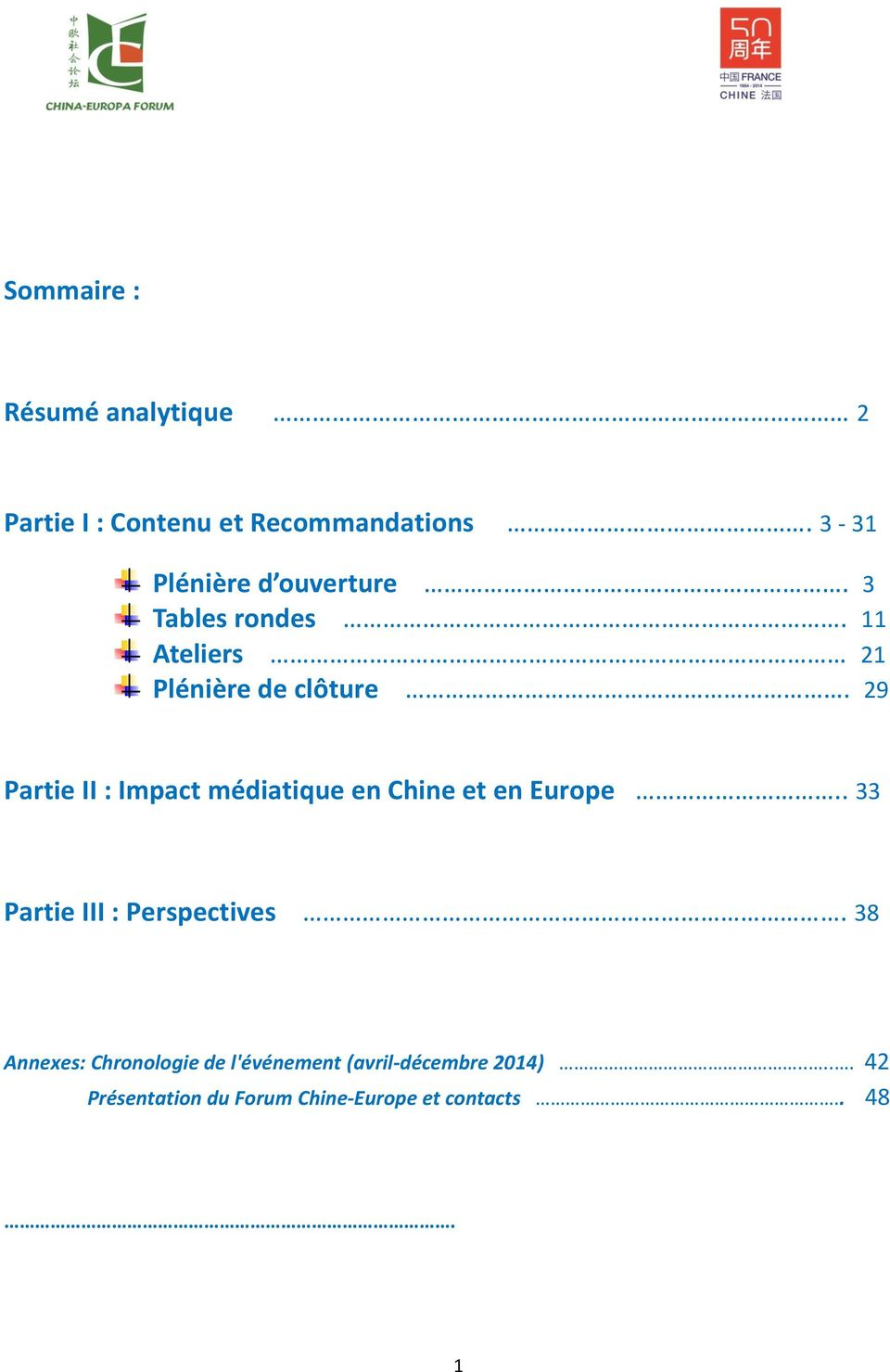29 Partie II : Impact médiatique en Chine et en Europe.. 33 Partie III : Perspectives.