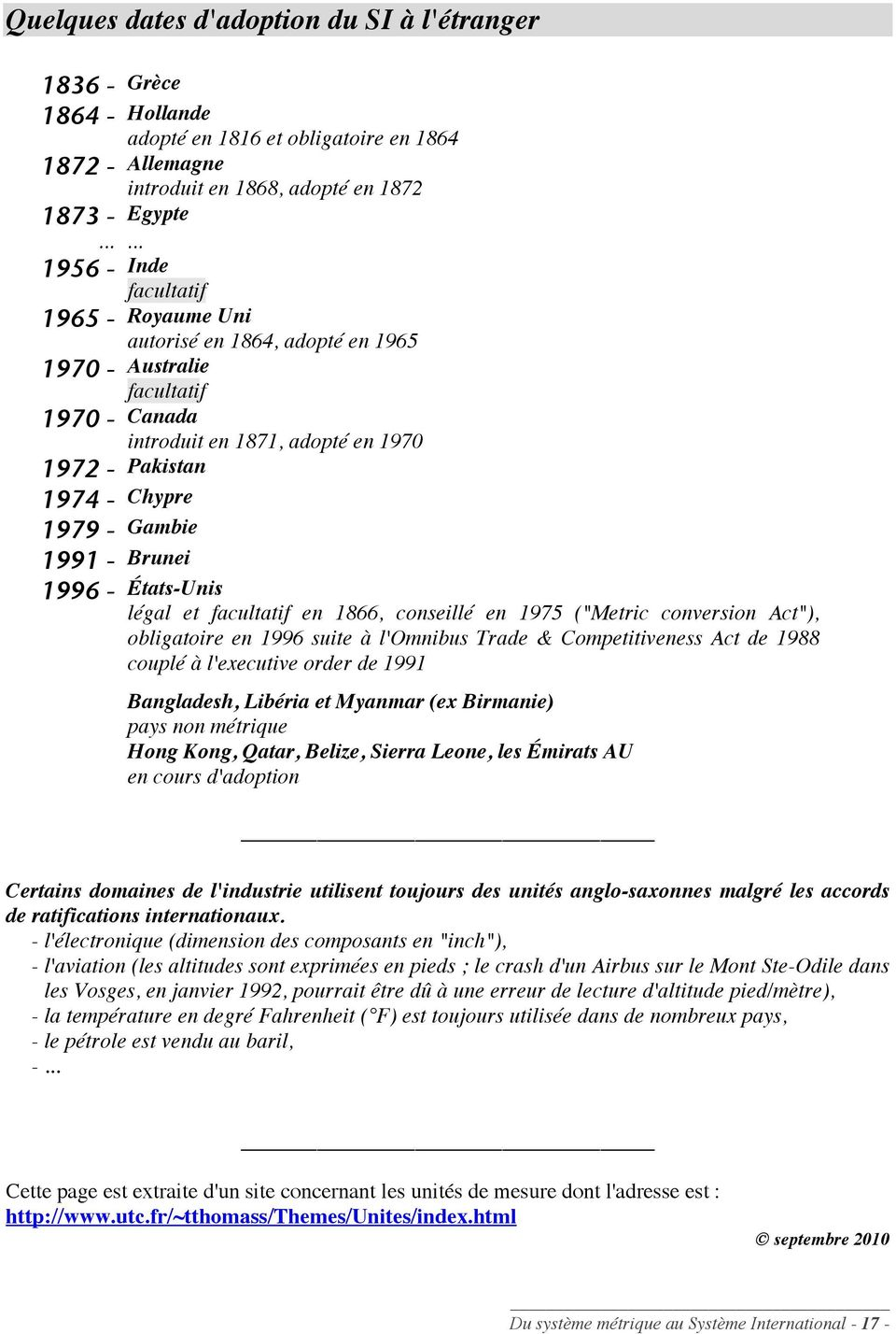 "États-Unis légal et facultatif en 1866, conseillé en 1975 (""Metric conversion Act""), obligatoire en 1996 suite à l'omnibus Trade & Competitiveness Act de 1988 couplé à l'executive order de 1991"