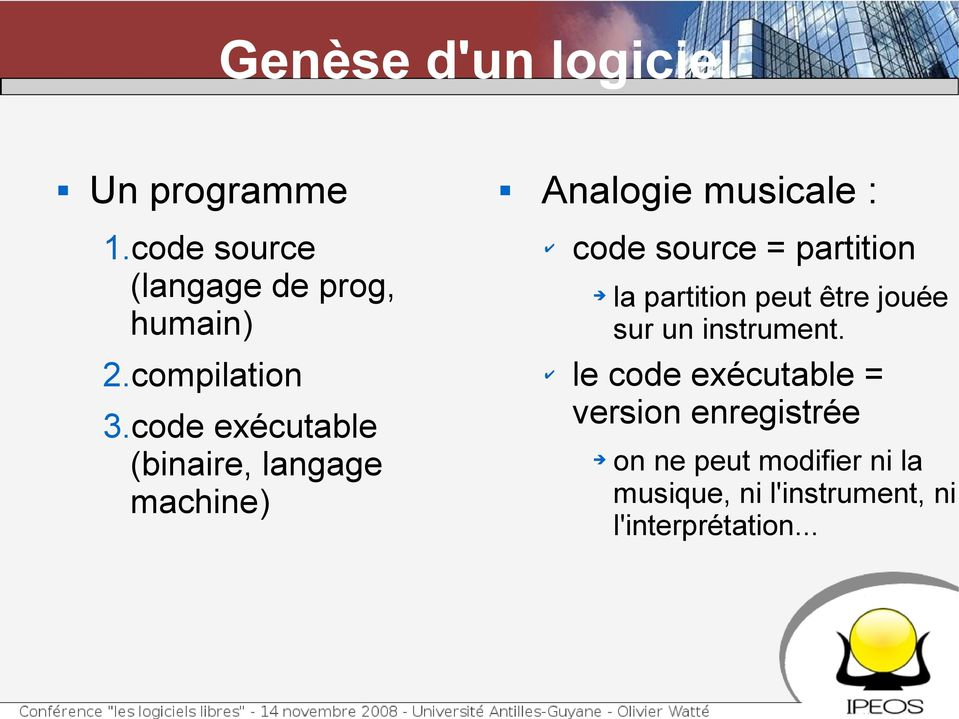 code exécutable (binaire, langage machine) Analogie musicale : code source =