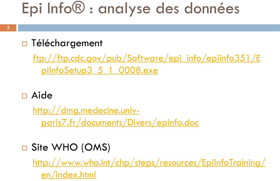 exe Aide http://dmg.medecine.univparis7.fr/documents/divers/epinfo.