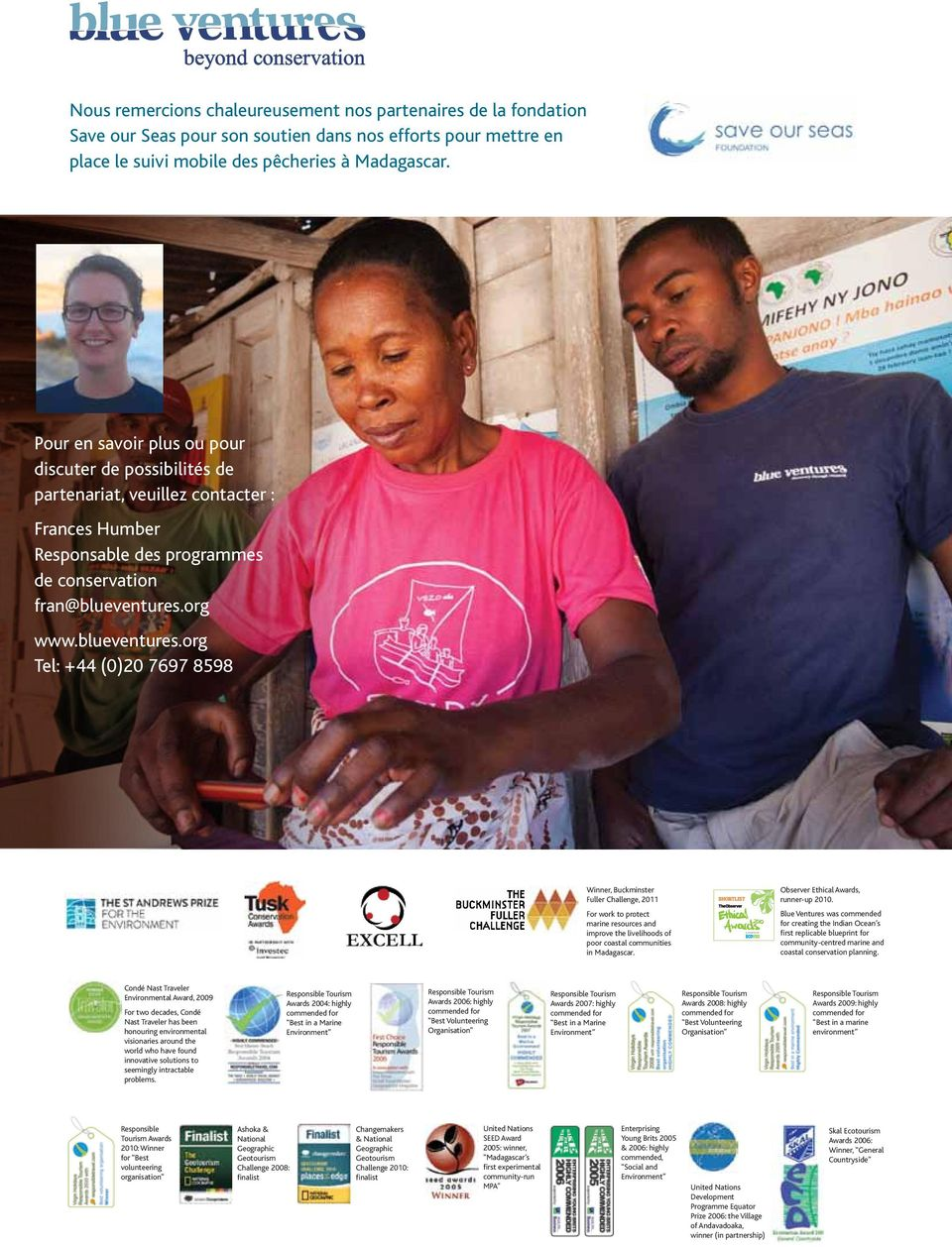 org www.blueventures.org Tel: +44 (0)20 7697 8598 Winner, Buckminster Fuller Challenge, 2011 For work to protect marine resources and improve the livelihoods of poor coastal communities in Madagascar.