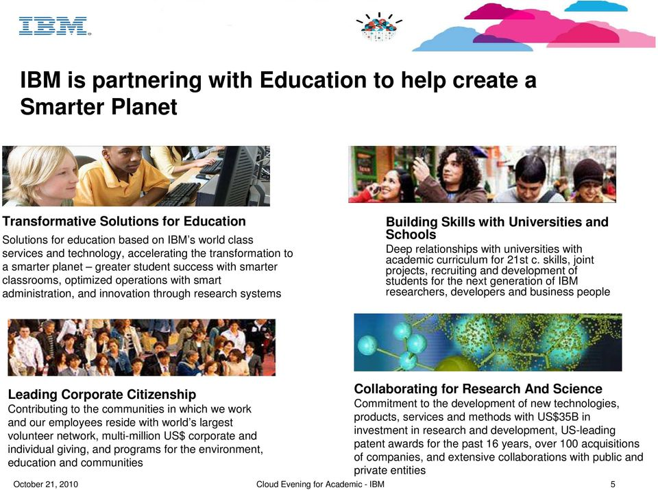 Universities and Schools Deep relationships with universities with academic curriculum for 21st c.