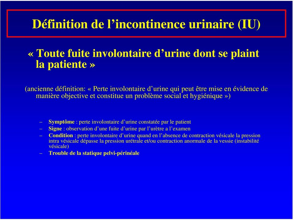 patient Signe : observation d une fuite d urine par l urètre a l examen Condition : perte involontaire d urine quand en l absence de contraction vésicale