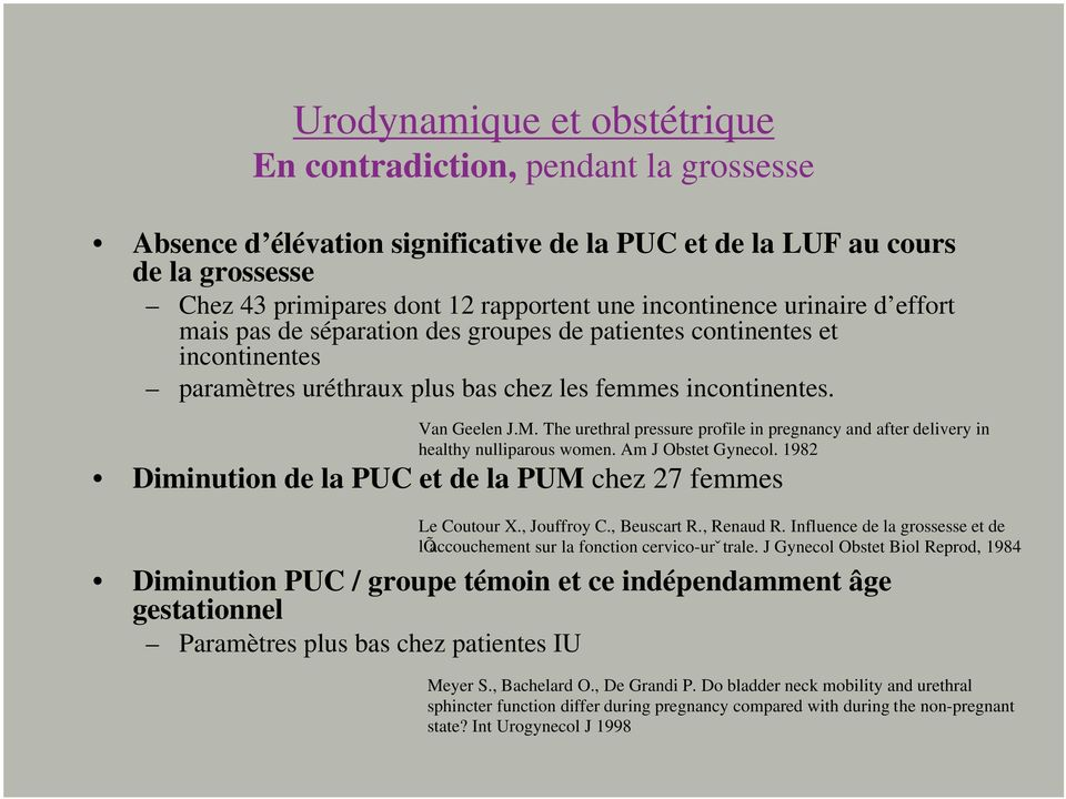 The urethral pressure profile in pregnancy and after delivery in healthy nulliparous women. Am J Obstet Gynecol. 1982 Diminution de la PUC et de la PUM chez 27 femmes Le Coutour X., Jouffroy C.