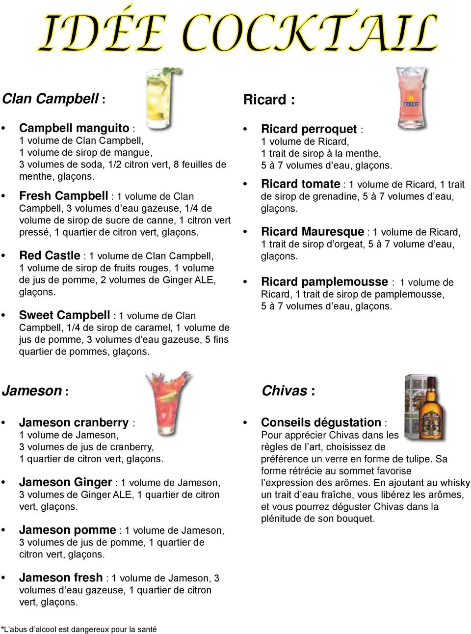 Red Castle : 1 volume de Clan Campbell, 1 volume de sirop de fruits rouges, 1 volume de jus de pomme, 2 volumes de Ginger ALE, glaçons.
