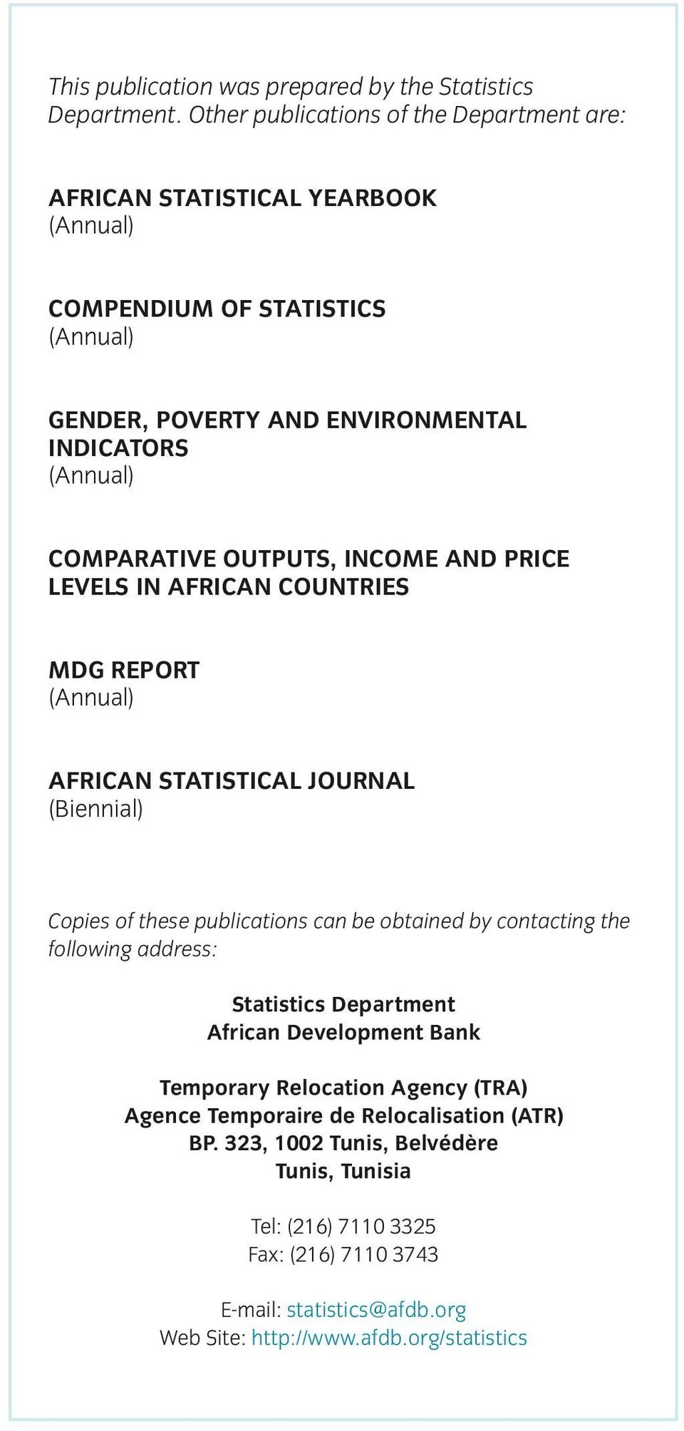 AND PRICE LEVELS IN AFRICAN COUNTRIES MDG REPORT AFRICAN STATISTICAL JOURNAL (Biennial) Copies of these publications can be obtained by contacting the following address: