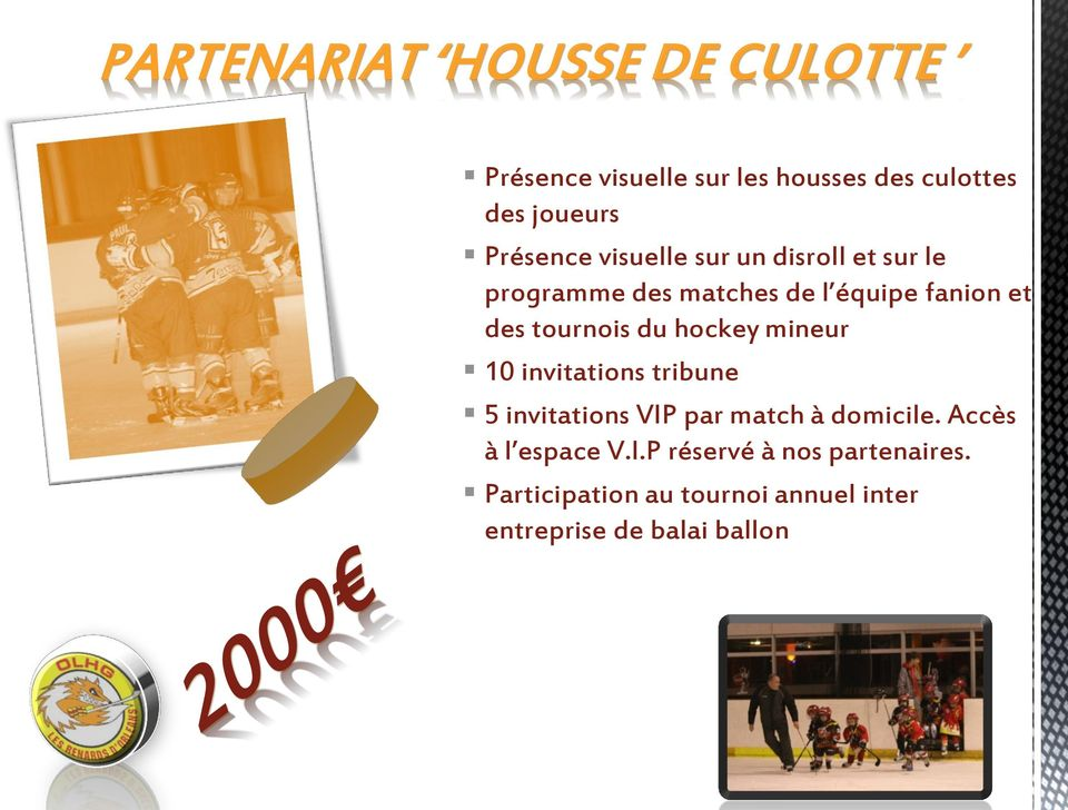 tournois du hockey mineur 10 invitations tribune 5 invitations VIP par match à domicile.