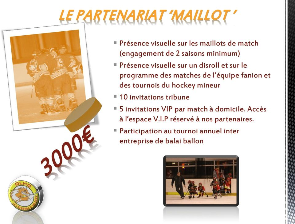 des tournois du hockey mineur 10 invitations tribune 5 invitations VIP par match à domicile.