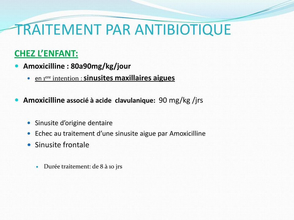 clavulanique: 90 mg/kg /jrs Sinusite d origine dentaire Echec au traitement d