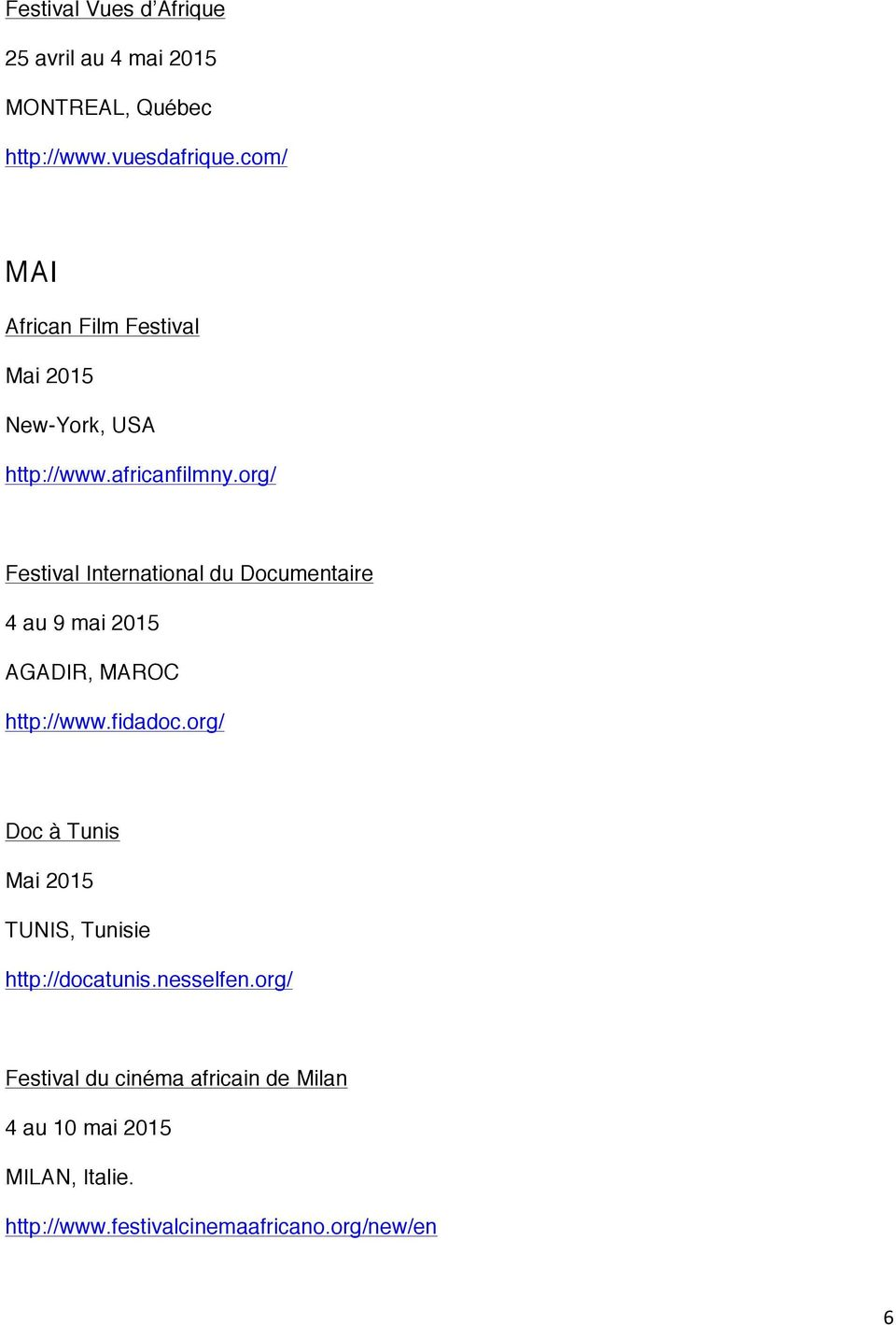org/ Festival International du Documentaire 4 au 9 mai 2015 AGADIR, MAROC http://www.fidadoc.