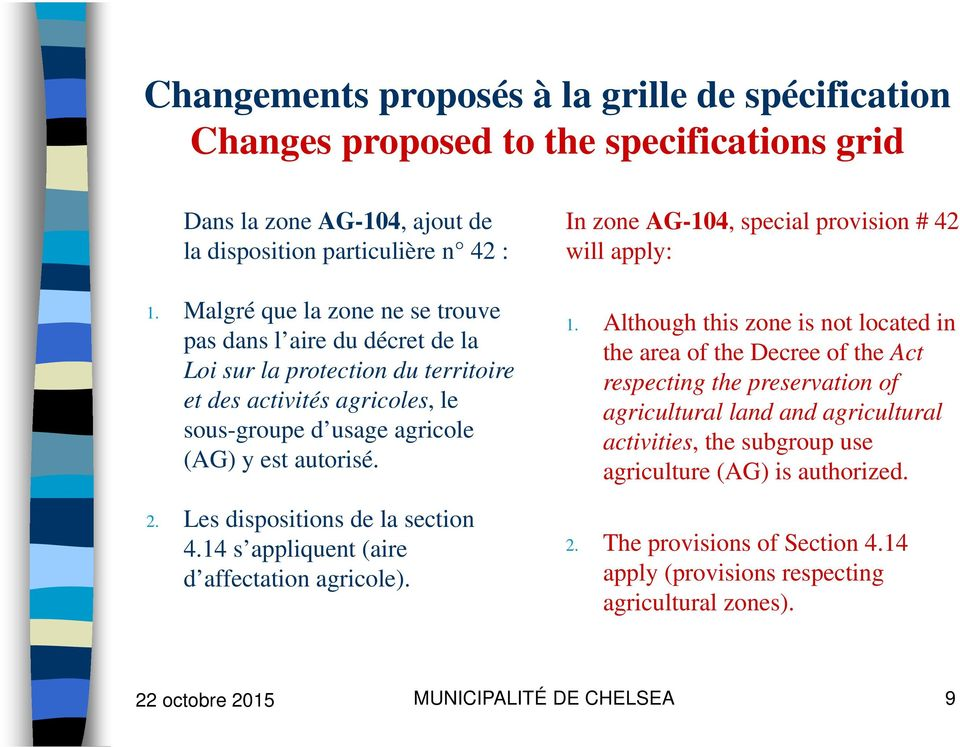 Les dispositions de la section 4.14 s appliquent (aire d affectation agricole). In zone AG-104, special provision # 42 will apply: 1.
